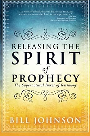 Releasing the Spirit of Prophecy: The Supernatural Power of Testimony by Bill Johnson(2014-10-21)