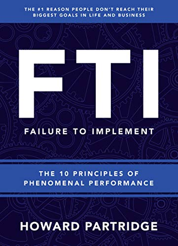 F.T.I. Failure to Implement: The 10 Principles of Phenomenal Performance