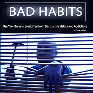 Bad Habits: Use Your Brain to Break Free from Destructive Habits and Addictions audiobook cover art