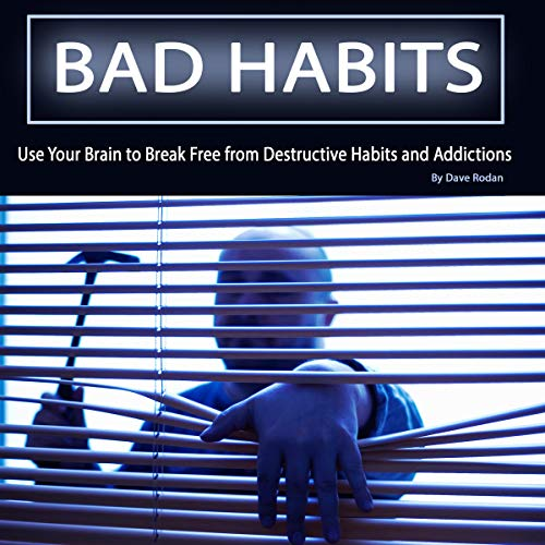 Bad Habits: Use Your Brain to Break Free from Destructive Habits and Addictions                   By:                                                                                                                                 Dave Rodan                               Narrated by:                                                                                                                                 Tony Acland                      Length: 1 hr and 12 mins     26 ratings     Overall 4.5
