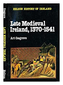 Late Medieval Ireland, 1370-1541 - Book  of the Helicon History of Ireland