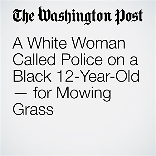 A White Woman Called Police on a Black 12-Year-Old — for Mowing Grass copertina