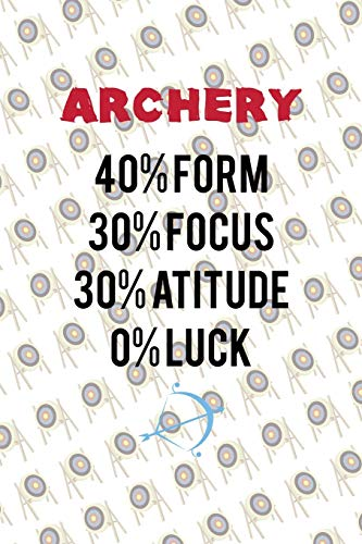 Archery 40{c26115ced69c1ce8628798b4b3c686e0a3dbbdb0c99d39f572f20a2b06f6cceb} Form 30{c26115ced69c1ce8628798b4b3c686e0a3dbbdb0c99d39f572f20a2b06f6cceb} Focus 30{c26115ced69c1ce8628798b4b3c686e0a3dbbdb0c99d39f572f20a2b06f6cceb} Atitude 0{c26115ced69c1ce8628798b4b3c686e0a3dbbdb0c99d39f572f20a2b06f6cceb} Luck: Archery Notebook Journal Composition Blank Lined Diary Notepad 120 Pages Paperback