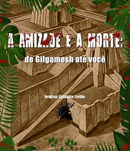 A AMIZADE E A MORTE: de Gilgamesh até você