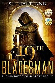 The 19th Bladesman (Shadow Sword series Book 1) by [S.J. Hartland]