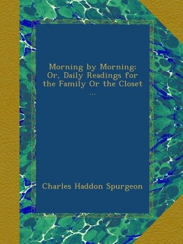 制限する乱雑なマエストロMorning by Morning; Or, Daily Readings for the Family Or the Closet ...