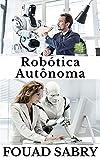 Robótica Autônoma: Como um robô autônomo estará na capa da revista Time? (Enciclopédia De Tecnologias Emergentes [Portuguese] Livro 6) (Portuguese Edition)