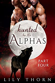 Hunted by the Alphas: Part Four (BBW Werewolf Menage Paranormal Romance) by [Lily Thorn]
