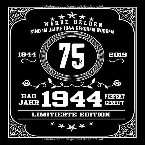 Wahre Helden Sind Im Jahre 1944 Geboren Worden 75 Baujahr Limitierte Edition Perfekt Gereift Cooles Geschenk Zum 75 Geburtstag Geburtstagsparty