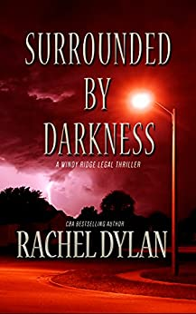 Surrounded by Darkness (Windy Ridge Legal Thriller  Book 3) by [Rachel Dylan]