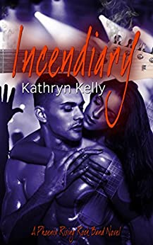 Incendiary (Phoenix Rising Rock Band Book 2) by [Kathryn Kelly, Kaylene Osborn]