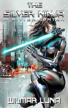 A Bitter Winter (The Silver Ninja Book 1) by [Wilmar Luna, Ellen Brock]