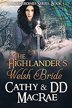 The Highlander's Welsh Bride: A Scottish Medieval Romantic Adventure (Hardy Heroines Book 5) by [Cathy MacRae, DD MacRae]
