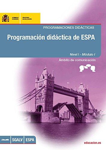 Programación didáctica de ESPA. Programaciones didácticas. Nivel I - Módulo I. Ámbito de comunicación. Lengua extranjera: inglés (Spanish Edition)
