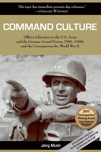 Image of Command Culture: Officer Education in the U.S. Army and the German Armed Forces, 1901-1940, and the Consequences for World War II