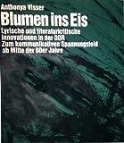 Blumen ins Eis: Lyrische und literaturkritische Innovationen in der DDR zum kommunikativen Spannungsfeld ab Mitte der 60er Jahre