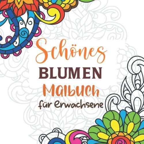 Schönes Blumen Malbuch für Erwachsene: Malbuch für Erwachsene mit Blumenmuster Blumensträuße, Blumensträuße, Kränze, Strudel, Dekorationen, ... Malbuch für Erwachsene (Ausgabe 6) (German Edition)