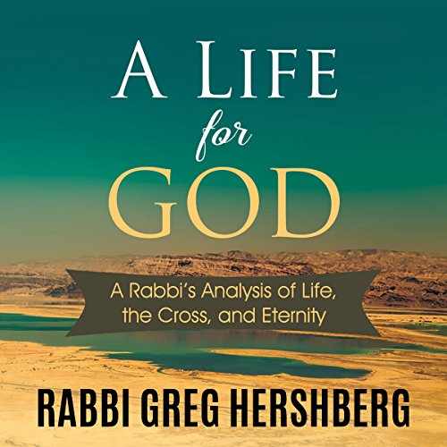 A Life for God     A Rabbi's Analysis of the Cross, Life, and Eternity              By:                                                                                                                                 Rabbi Greg Hershberg                               Narrated by:                                                                                                                                 Lyle Blaker                      Length: 4 hrs     8 ratings     Overall 5.0