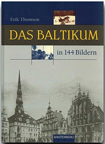 Das BALTIKUM in 144 Bildern - 80 Seiten mit 144 historischen S/W-Abbildungen - RAUTENBERG Verlag: Litauen, Lettland, Estland (Rautenberg - In 144 Bildern)