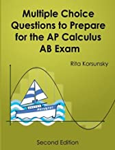 Multiple Choice Questions To Prepare For The AP Calculus AB Exam: 2017 Calculus AB Exam Preparation workbook by Rita Korsunsky (2013-01-09)