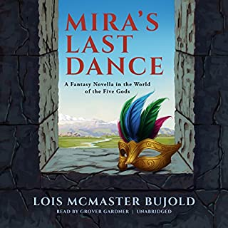 Mira's Last Dance     A Penric & Desdemona Novella in the World of the Five Gods              By:                                                                                                                                 Lois McMaster Bujold                               Narrated by:                                                                                                                                 Grover Gardner                      Length: 3 hrs and 25 mins     250 ratings     Overall 4.6