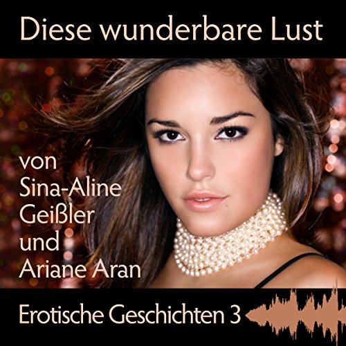 Diese wunderbare Lust     Erotische Geschichten 3              By:                                                                                                                                 Sina-Aline Geißler,                                                                                        Ariane Aran                               Narrated by:                                                                                                                                 Karin Kiurina,                                                                                        Lisa Jacobsen                      Length: 1 hr and 5 mins     Not rated yet     Overall 0.0