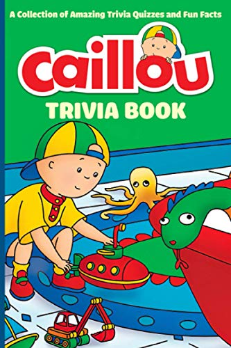 Caillou Trivia Book: A Collection Of Amazing Trivia Quizzes And Fun Facts Caillou(Workbook And Activity Books)