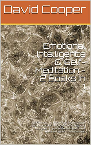 Emotional Intelligence & Self-Meditation - 2 Books In 1: Mindfulness To Find Peace From Anxiety And Depression And Overcome Negative Thoughts. Improve ... Higher Consciousness (English Edition)