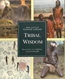 The Little Wisdom Library Tribal Wisdom: Yanomami : Masters of the Spirit World, Maasai : People of Cattle, Lardil : Keepers of the Dreamtime