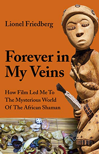 Forever in My Veins: How Film Led Me To The Mysterious World Of The African Shaman by [Lionel Friedberg]