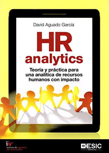 HR Analytics. Teoría y práctica para una analítica de recursos humanos con impac: Teoría y práctica para una analítica de recursos humanos con impacto