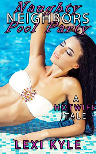 Naughty Neighbors: Pool Party: A Hotwife Group Adventure (English Edition)