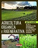 Agricoltura organica e rigenerativa. Oltre il biologico: le idee, gli strumenti e le prati...