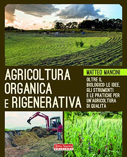 Agricoltura organica e rigenerativa. Oltre il biologico: le idee, gli strumenti e le pratiche per un'agricoltura di qualità