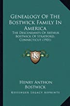 Genealogy Of The Bostwick Family In America: The Descendants Of Arthur Bostwick Of Stratford, Connecticut (1901)