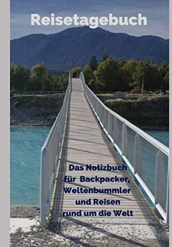 Reisetagebuch - Das Notizbuch für Backpacker, Weltenbummler und für Reisen rund um die Welt