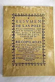 Resvmen de las politicas ceremonias, con qve se govierna la noble, leal y antigva civdad de Leon, cabeza de su reyno