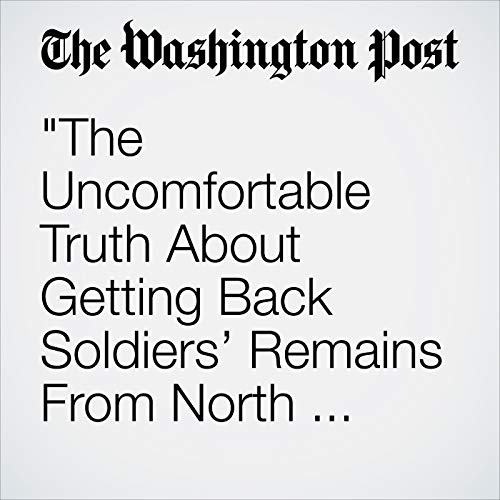 """""""The Uncomfortable Truth About Getting Back Soldiers' Remains From North Korea"""" copertina"""