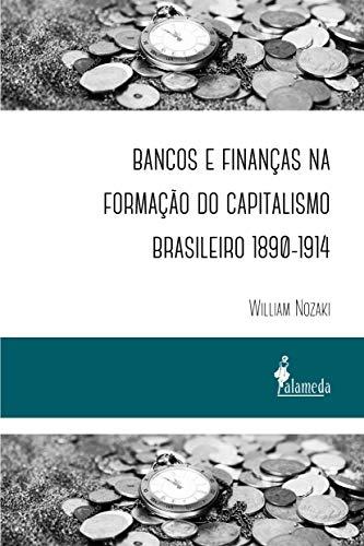 Bancos e Finanças na Formação do Capitalismo Brasileiro 1890-1914