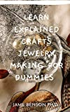 Learn Explained Crafts Jewelry Making For Dummies : Materials Evеrу Jеwеlrу Mаkеr Nееdѕ (English Edi...