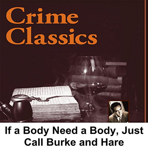 Crime Classics     If a Body Need a Body, Just Call Burke and Hare              By:                                                                                                                                 Morton Fine,                                                                                        David Friedkin                               Narrated by:                                                                                                                                 Lou Merrill                      Length: 28 mins     Not rated yet     Overall 0.0