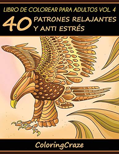 Libro de Colorear para Adultos Volumen 4: 40 Patrones Relajantes y Anti Estrés: Volume 4...