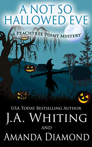 A Not So Hallowed Eve (A Peachtree Point Mystery Book 4) by [J A  Whiting, Amanda  Diamond]