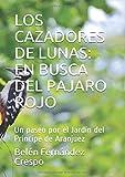 LOS CAZADORES DE LUNAS: EN BUSCA DEL PAJARO ROJO: Un paseo por el Jardín del Príncipe de Aranjuez (Spanish Edition)