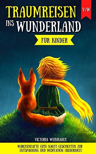 Traumreisen ins Wunderland für Kinder - Märchenhafte Gute-Nacht-Geschichten zur Entspannung und Meditation (Bilderbuch)