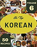 Oh! Top 50 Korean Recipes Volume 6: From The Korean Cookbook To The Table (English Edition)...