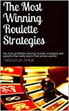 The Most Winning Roulette Strategies : the most profitable winning roulette strategies and systems that really work in live online casinos (roulette strategy) (English Edition)