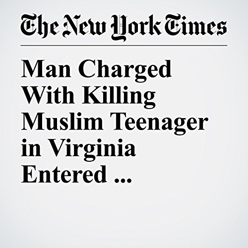 Man Charged With Killing Muslim Teenager in Virginia Entered U.S. Illegally, Authorities Say copertina