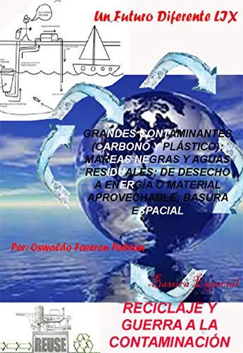 Reciclaje y Guerra a la Contaminación: Grandes Contaminantes (carbono, plástico); Mareas Negras y Aguas Residuales; De Desechos a Energía o Material Aprovechable; ... basura...