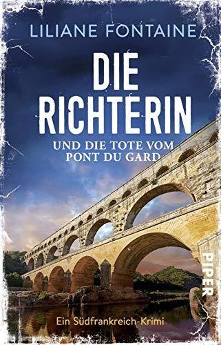 Die Richterin und die Tote vom Pont du Gard: Ein Südfrankreich-Krimi
